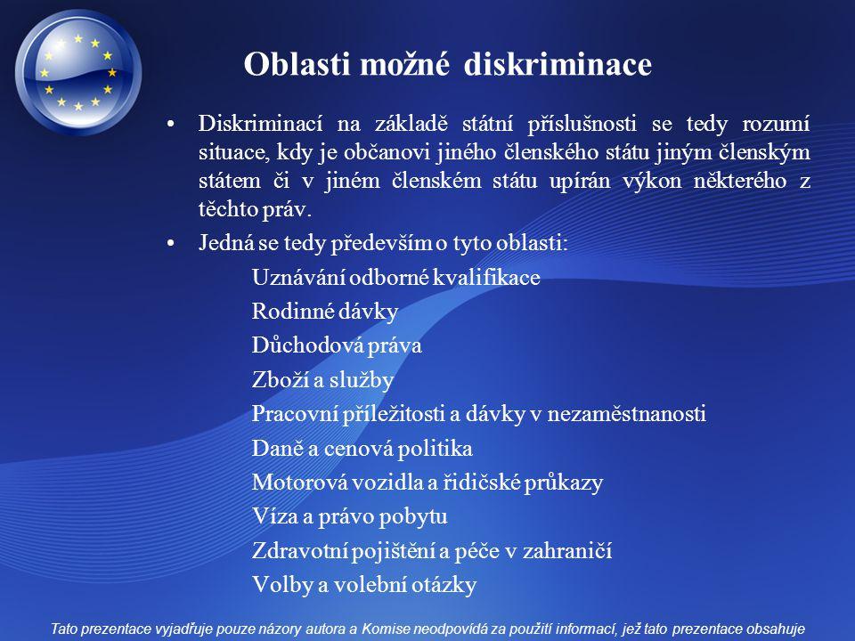 Oblasti možné diskriminace Diskriminací na základě státní příslušnosti se tedy rozumí situace, kdy je občanovi jiného členského státu jiným členským s