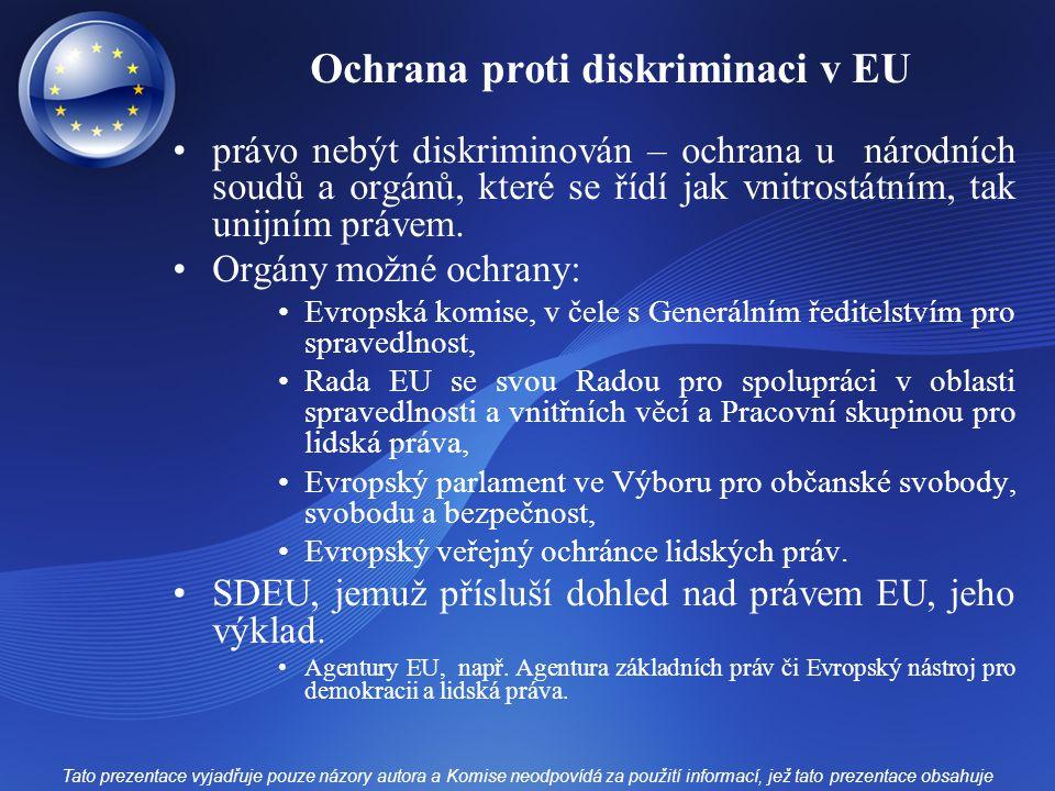 Ochrana proti diskriminaci v EU právo nebýt diskriminován – ochrana u národních soudů a orgánů, které se řídí jak vnitrostátním, tak unijním právem. O