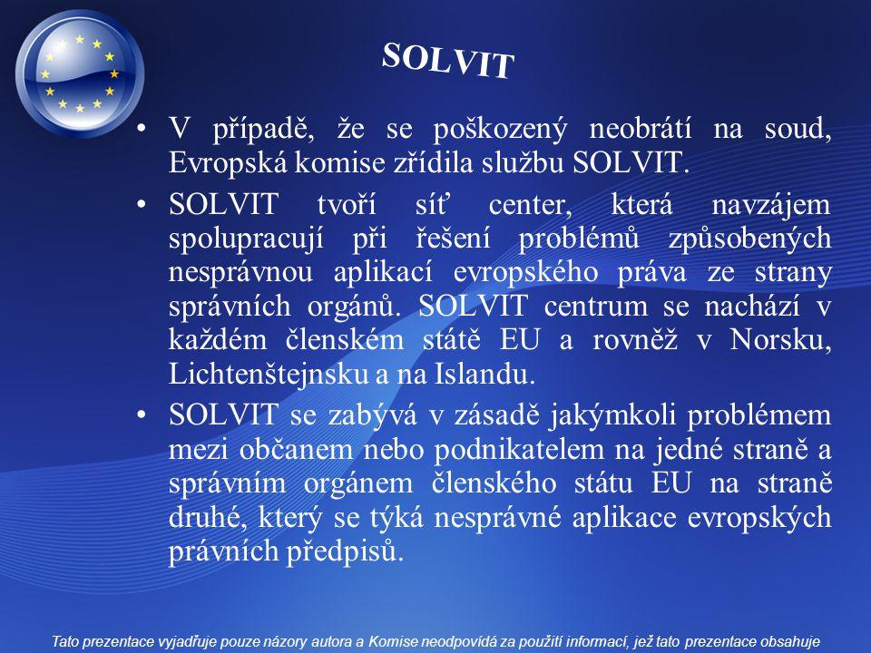 SOLVIT V případě, že se poškozený neobrátí na soud, Evropská komise zřídila službu SOLVIT. SOLVIT tvoří síť center, která navzájem spolupracují při ře
