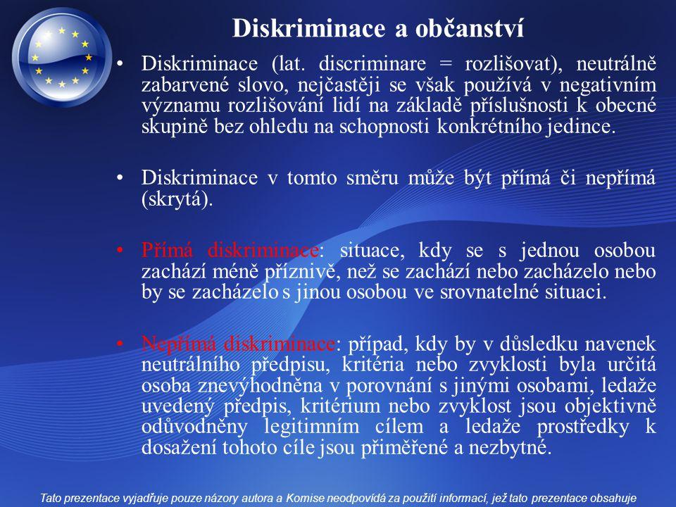 Diskriminace a občanství Diskriminace (lat. discriminare = rozlišovat), neutrálně zabarvené slovo, nejčastěji se však používá v negativním významu roz