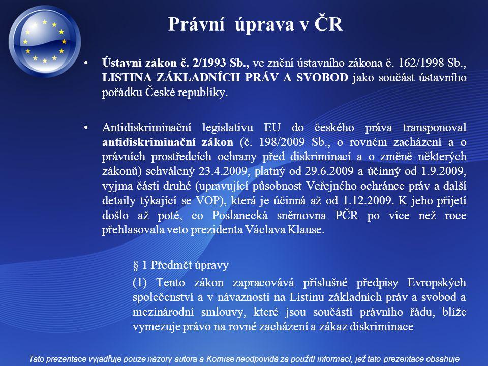 Právní úprava v ČR Ústavní zákon č. 2/1993 Sb., ve znění ústavního zákona č. 162/1998 Sb., LISTINA ZÁKLADNÍCH PRÁV A SVOBOD jako součást ústavního poř
