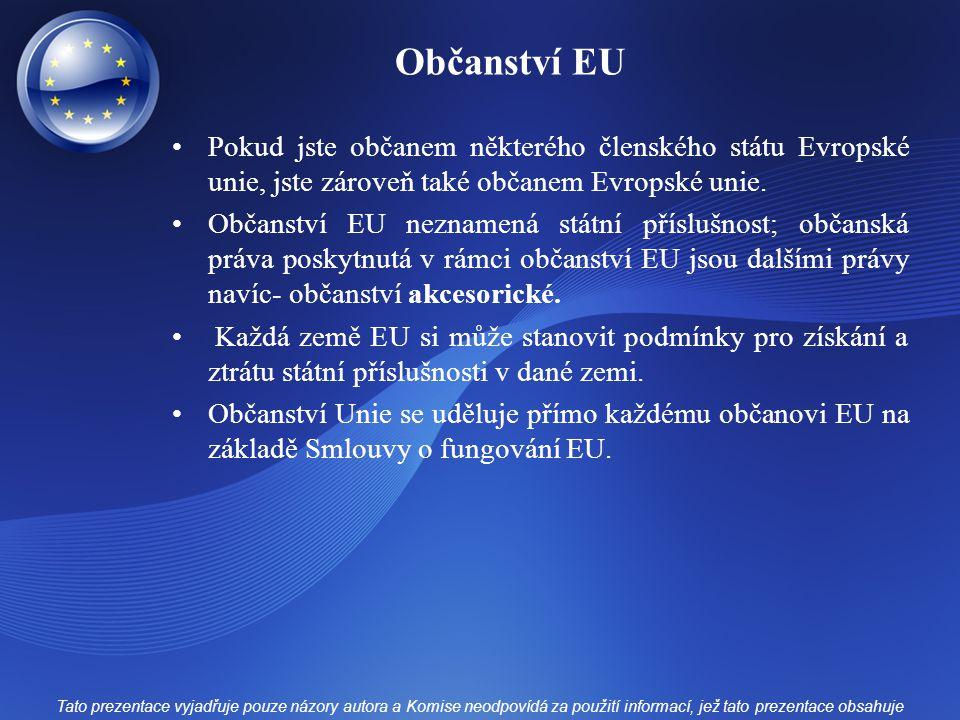 Občanství EU Pokud jste občanem některého členského státu Evropské unie, jste zároveň také občanem Evropské unie. Občanství EU neznamená státní příslu