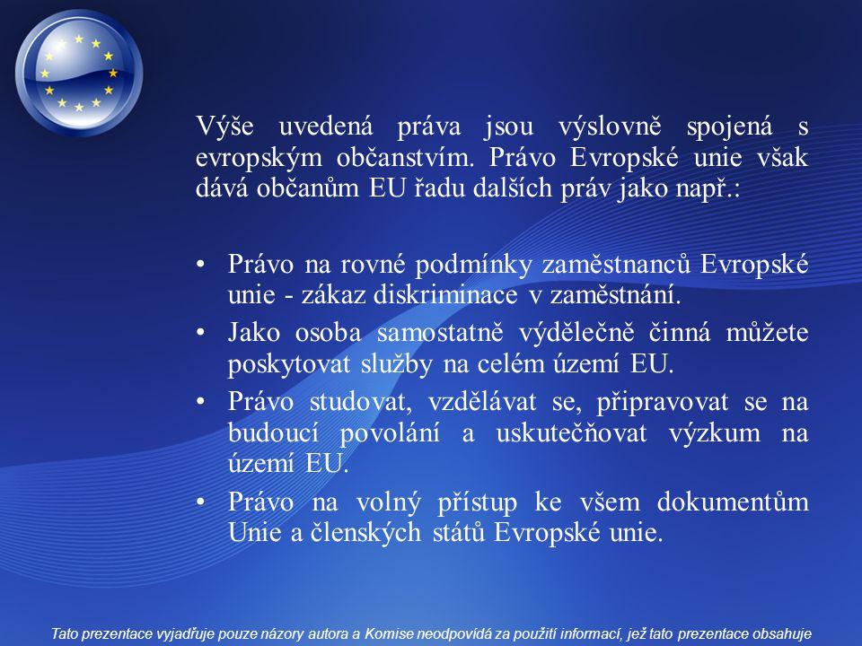 Výše uvedená práva jsou výslovně spojená s evropským občanstvím. Právo Evropské unie však dává občanům EU řadu dalších práv jako např.: Právo na rovné
