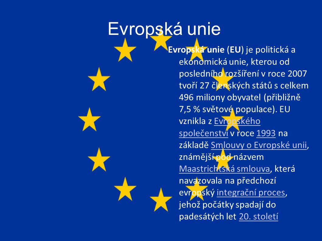Evropská unie Evropská unie (EU) je politická a ekonomická unie, kterou od posledního rozšíření v roce 2007 tvoří 27 členských států s celkem 496 miliony obyvatel (přibližně 7,5 % světové populace).