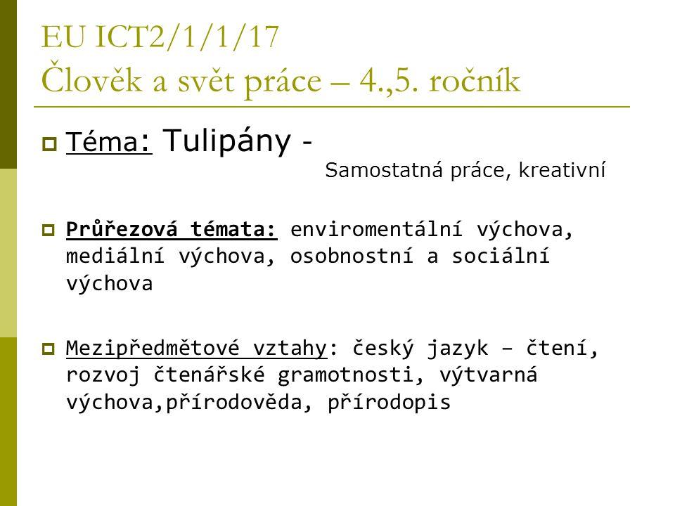 EU ICT2/1/1/17 Člověk a svět práce – 4.,5. ročník  Téma : Tulipány - Samostatná práce, kreativní  Průřezová témata: enviromentální výchova, mediální