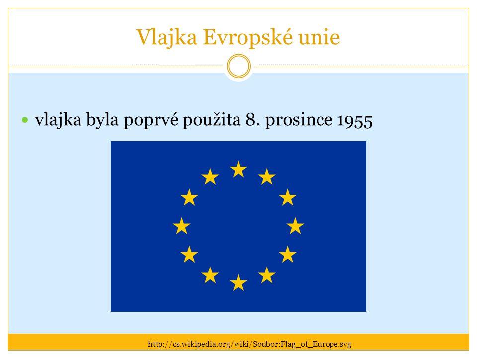 Vlajka Evropské unie vlajka byla poprvé použita 8. prosince 1955 http://cs.wikipedia.org/wiki/Soubor:Flag_of_Europe.svg