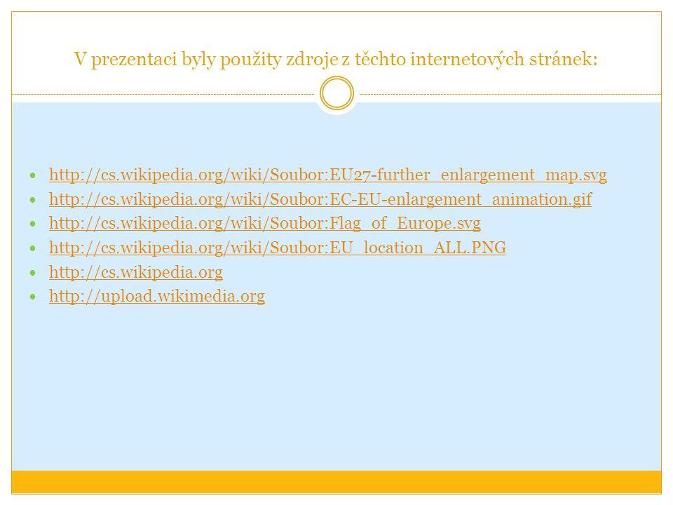 V prezentaci byly použity zdroje z těchto internetových stránek: http://cs.wikipedia.org/wiki/Soubor:EU27-further_enlargement_map.svg http://cs.wikipe