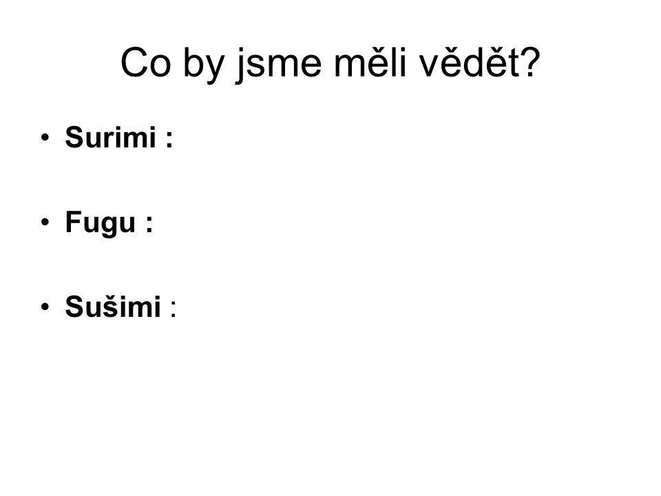 Co by jsme měli vědět? Surimi : Fugu : Sušimi :