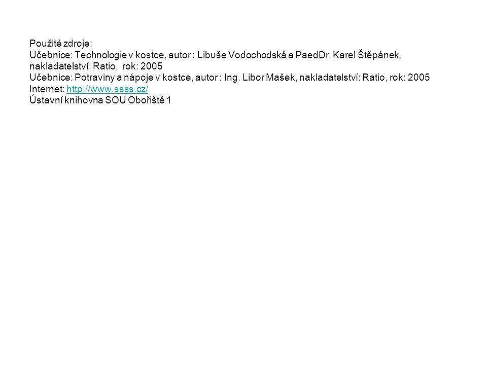 Použité zdroje: Učebnice: Technologie v kostce, autor : Libuše Vodochodská a PaedDr. Karel Štěpánek, nakladatelství: Ratio, rok: 2005 Učebnice: Potrav