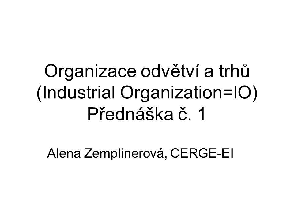 Organizace odvětví a trhů (Industrial Organization=IO) Přednáška č. 1 Alena Zemplinerová, CERGE-EI