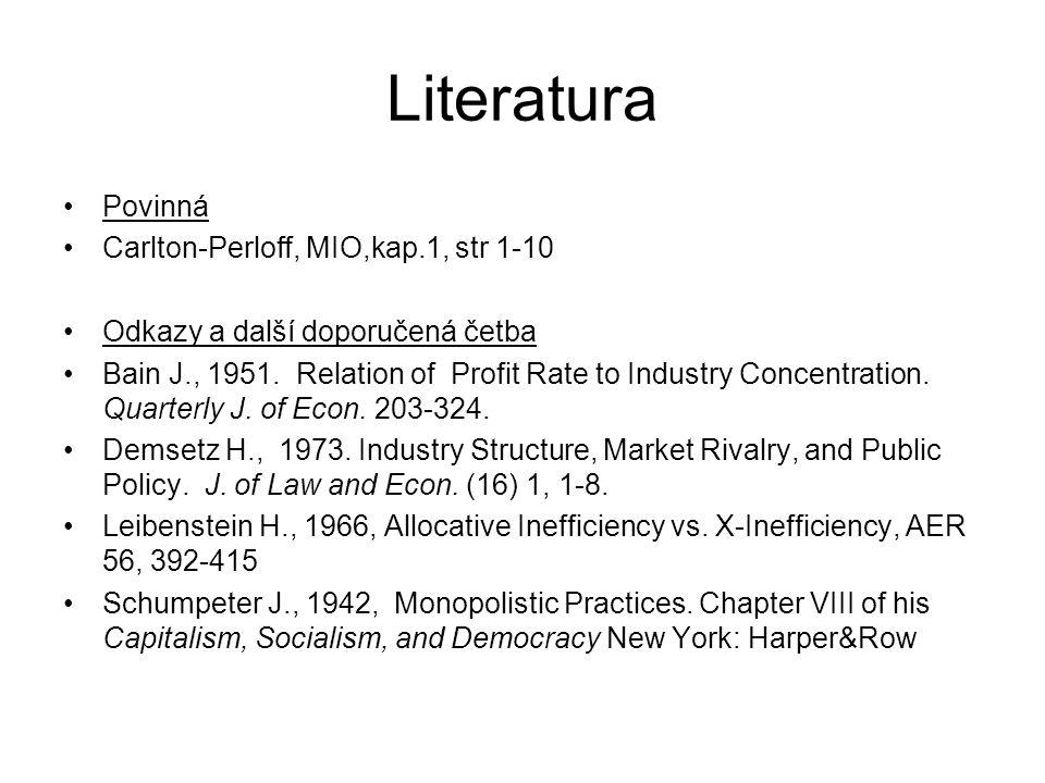 Literatura Povinná Carlton-Perloff, MIO,kap.1, str 1-10 Odkazy a další doporučená četba Bain J., 1951. Relation of Profit Rate to Industry Concentrati
