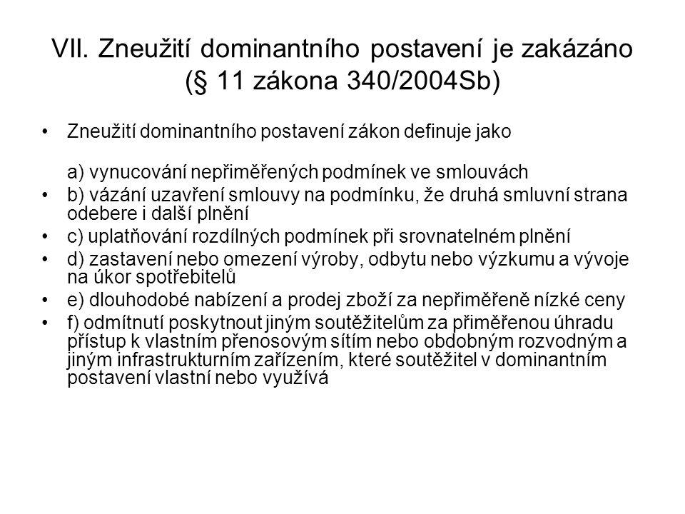 VII. Zneužití dominantního postavení je zakázáno (§ 11 zákona 340/2004Sb) Zneužití dominantního postavení zákon definuje jako a) vynucování nepřiměřen