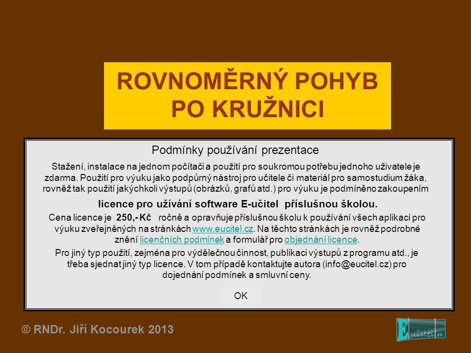 ROVNOMĚRNÝ POHYB PO KRUŽNICI © RNDr. Jiří Kocourek 2013 Podmínky používání prezentace Stažení, instalace na jednom počítači a použití pro soukromou po