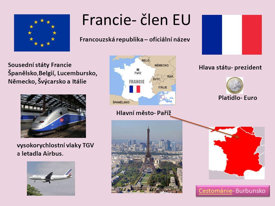Francie- člen EU Platidlo- Euro Hlavní město- Paříž vysokorychlostní vlaky TGV a letadla Airbus.