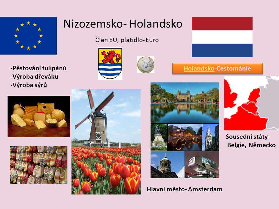 Nizozemsko- Holandsko Člen EU, platidlo- Euro Hlavní město- Amsterdam -P-Pěstování tulipánů -V-Výroba dřeváků -V-Výroba sýrů Sousední státy- Belgie, Německo HolandskoHolandsko-Cestománie HolandskoHolandsko-Cestománie