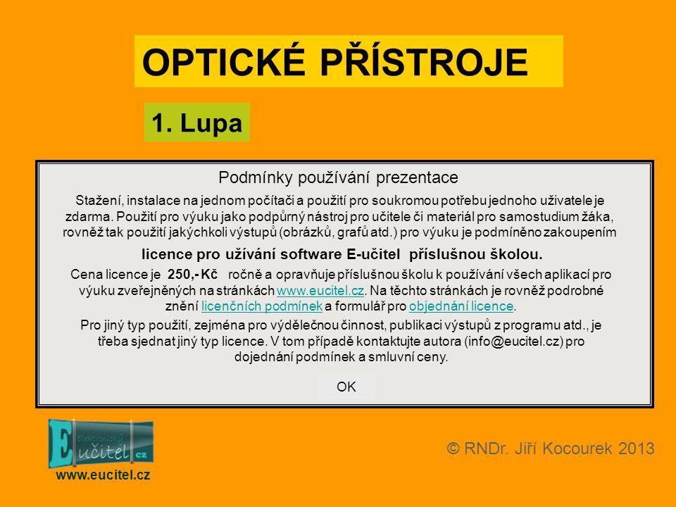 1. Lupa www.eucitel.cz OPTICKÉ PŘÍSTROJE © RNDr. Jiří Kocourek 2013 Podmínky používání prezentace Stažení, instalace na jednom počítači a použití pro