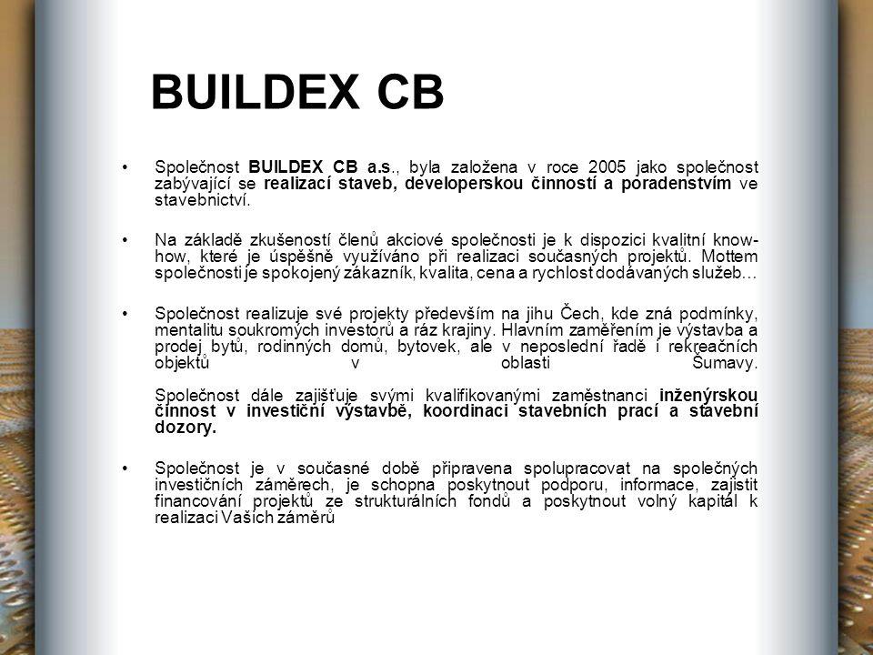BUILDEX CB Společnost BUILDEX CB a.s., byla založena v roce 2005 jako společnost zabývající se realizací staveb, developerskou činností a poradenstvím ve stavebnictví.