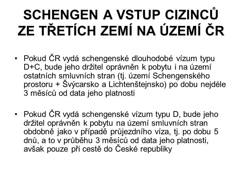 SCHENGEN A VSTUP CIZINCŮ ZE TŘETÍCH ZEMÍ NA ÚZEMÍ ČR Pokud ČR vydá schengenské dlouhodobé vízum typu D+C, bude jeho držitel oprávněn k pobytu i na území ostatních smluvních stran (tj.