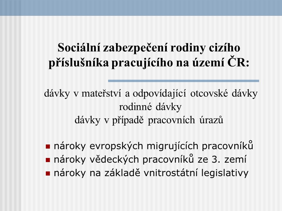 Pracovní úrazy a nemoci z povolání - nároky ostatních VP VP spadající do rozsahu směrnice 2005/71 – nárok na rovné nakládání – nemá praktický dopad v této oblasti VP ze třetích zemí mají nárok na dávky pokud se na ně vztahují pracovněprávní předpisy ČR (tedy pokud se jejich pracovní vztah řídí českým zákoníkem práce) rozhodující kritérium je místo výkonu práce (lex loci laboris)