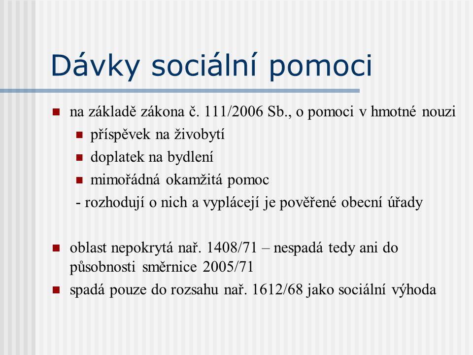 Dávky sociální pomoci na základě zákona č. 111/2006 Sb., o pomoci v hmotné nouzi příspěvek na živobytí doplatek na bydlení mimořádná okamžitá pomoc -