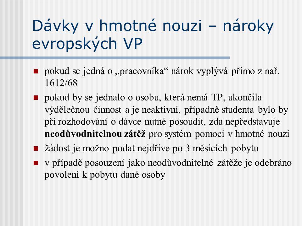 """Dávky v hmotné nouzi – nároky evropských VP pokud se jedná o """"pracovníka"""" nárok vyplývá přímo z nař. 1612/68 pokud by se jednalo o osobu, která nemá T"""