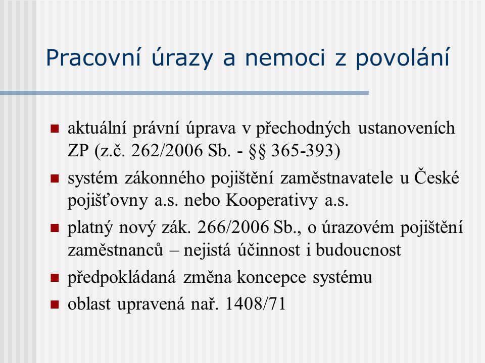 Pracovní úrazy a nemoci z povolání aktuální právní úprava v přechodných ustanoveních ZP (z.č. 262/2006 Sb. - §§ 365-393) systém zákonného pojištění za