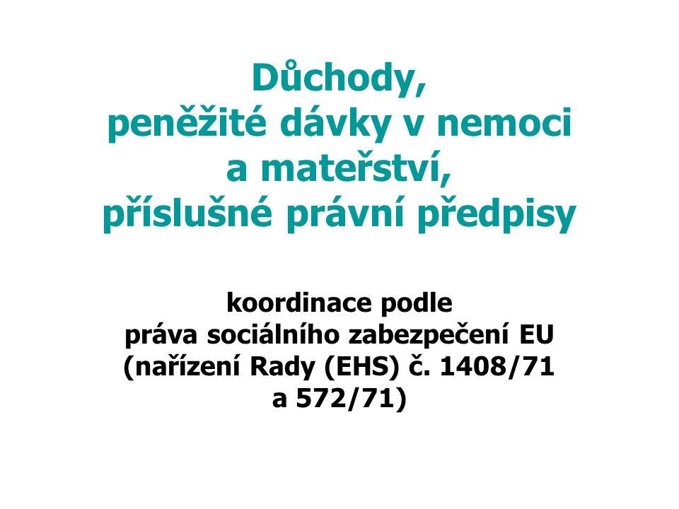 Důchody, peněžité dávky v nemoci a mateřství, příslušné právní předpisy koordinace podle práva sociálního zabezpečení EU (nařízení Rady (EHS) č. 1408/