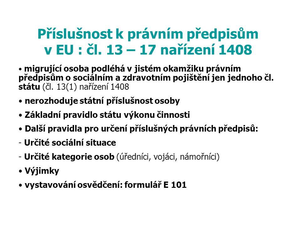Příslušnost k právním předpisům v EU : čl. 13 – 17 nařízení 1408 migrující osoba podléhá v jistém okamžiku právním předpisům o sociálním a zdravotním