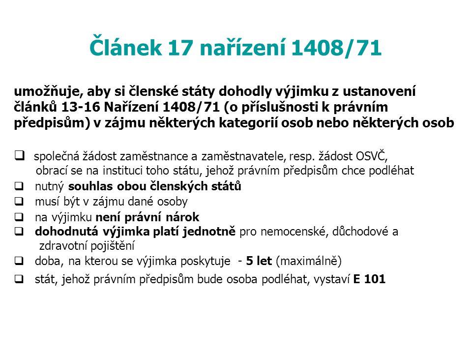 Článek 17 nařízení 1408/71 umožňuje, aby si členské státy dohodly výjimku z ustanovení článků 13-16 Nařízení 1408/71 (o příslušnosti k právním předpis