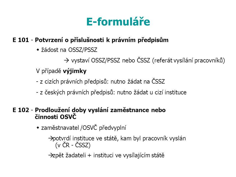 E-formuláře E 101 - Potvrzení o příslušnosti k právním předpisům  žádost na OSSZ/PSSZ  vystaví OSSZ/PSSZ nebo ČSSZ (referát vysílání pracovníků) V p