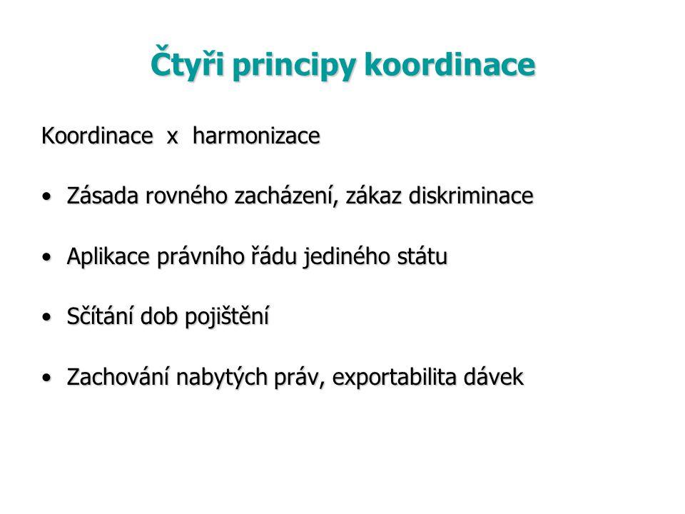 Čtyři principy koordinace Koordinace x harmonizace Zásada rovného zacházení, zákaz diskriminaceZásada rovného zacházení, zákaz diskriminace Aplikace p