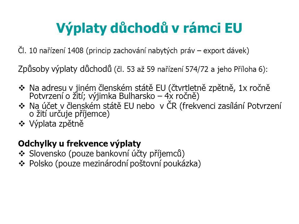 Výplaty důchodů v rámci EU Čl. 10 nařízení 1408 (princip zachování nabytých práv – export dávek) Způsoby výplaty důchodů (čl. 53 až 59 nařízení 574/72