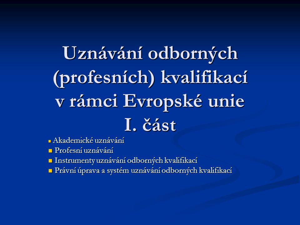 Akademické uznávání Uznání diplomů, kvalifikací nebo částí studijních programů jedné vzdělávací instituce (zahraniční) jinou vzdělávací institucí nebo orgánem státní správy.