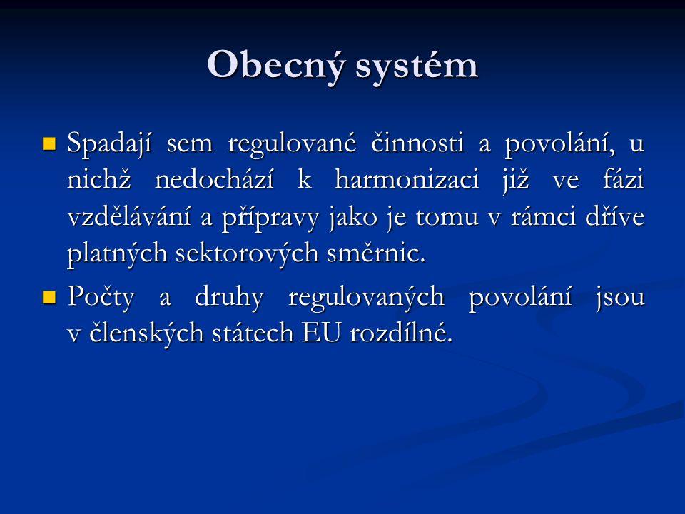 Obecný systém Spadají sem regulované činnosti a povolání, u nichž nedochází k harmonizaci již ve fázi vzdělávání a přípravy jako je tomu v rámci dříve platných sektorových směrnic.
