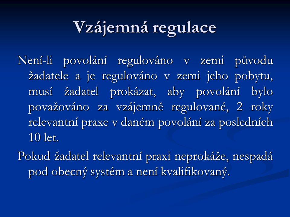 Vzájemná regulace Není-li povolání regulováno v zemi původu žadatele a je regulováno v zemi jeho pobytu, musí žadatel prokázat, aby povolání bylo považováno za vzájemně regulované, 2 roky relevantní praxe v daném povolání za posledních 10 let.