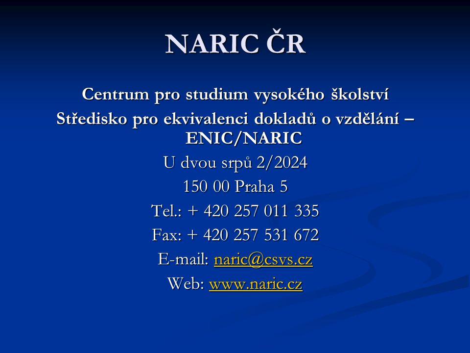 NARIC ČR Centrum pro studium vysokého školství Středisko pro ekvivalenci dokladů o vzdělání – ENIC/NARIC U dvou srpů 2/2024 150 00 Praha 5 Tel.: + 420 257 011 335 Fax: + 420 257 531 672 E-mail: naric@csvs.cz naric@csvs.cz Web: www.naric.cz www.naric.cz
