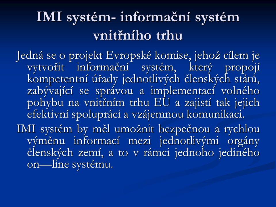 Právní základ IMI systému Vzniká, mimo jiné, v návaznosti na směrnici 2006/123/ES o službách na vnitřním trhu, která předpokládá řádně fungující administrativní spolupráci mezi jednotlivými členskými státy na elektronické bázi.