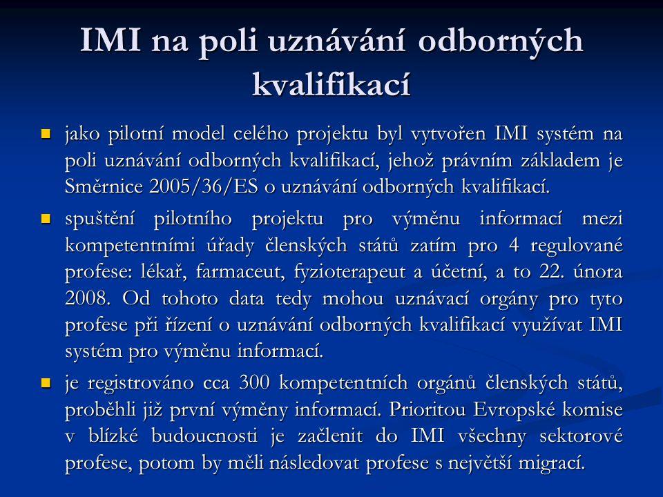 IMI na poli uznávání odborných kvalifikací jako pilotní model celého projektu byl vytvořen IMI systém na poli uznávání odborných kvalifikací, jehož právním základem je Směrnice 2005/36/ES o uznávání odborných kvalifikací.