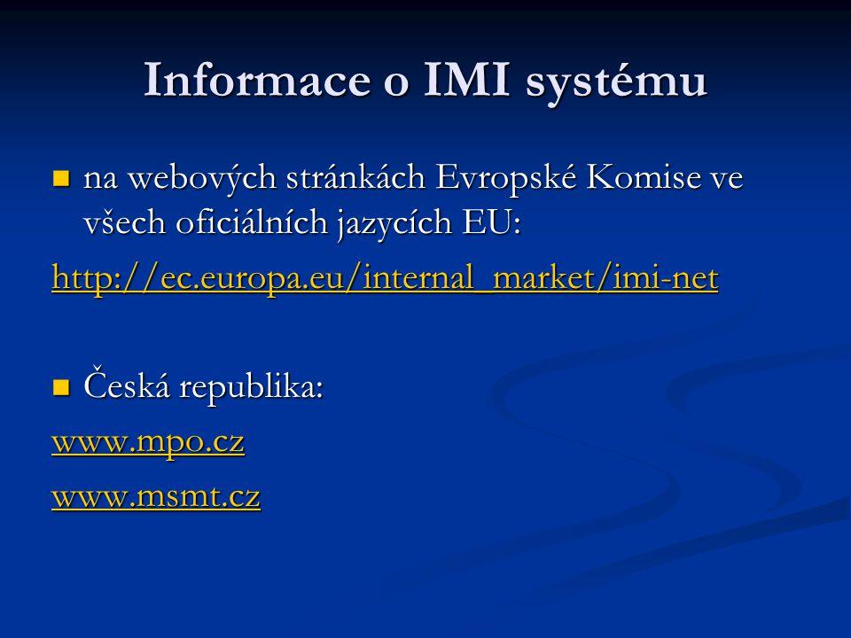 Informace o IMI systému na webových stránkách Evropské Komise ve všech oficiálních jazycích EU: na webových stránkách Evropské Komise ve všech oficiálních jazycích EU: http://ec.europa.eu/internal_market/imi-net Česká republika: Česká republika: www.mpo.cz www.msmt.cz