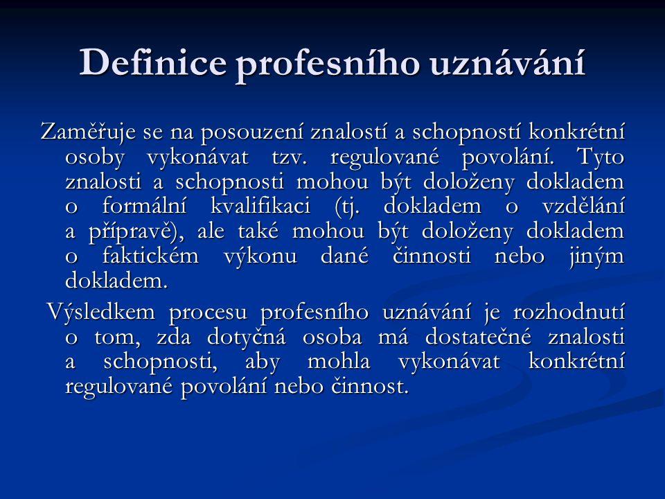 Definice profesního uznávání Zaměřuje se na posouzení znalostí a schopností konkrétní osoby vykonávat tzv.