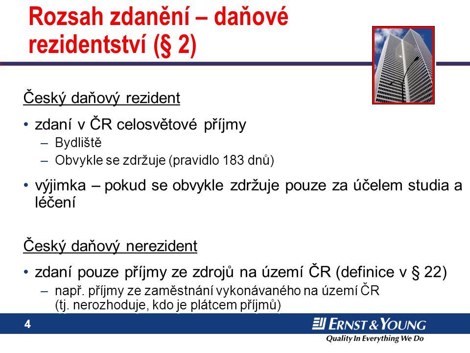 5 Rozsah zdanění – daňové rezidentství (§ 2) Příklad: Vědecký pracovník, činnost v ČR na 3 měsíce v kalendářním roce Vědecký pracovník, činnost v ČR na 8 měsíců v kalendářním roce (pobyt v ČR alespoň 183 dnů) bydliště zůstává v zahraničí daňový nerezident x daňový rezident Příklad: Vědecký pracovník, činnost v ČR na 3 měsíce v kalendářním roce Vědecký pracovník, činnost v ČR na 8 měsíců v kalendářním roce (pobyt v ČR alespoň 183 dnů) bydliště zůstává v zahraničí daňový nerezident x daňový rezident