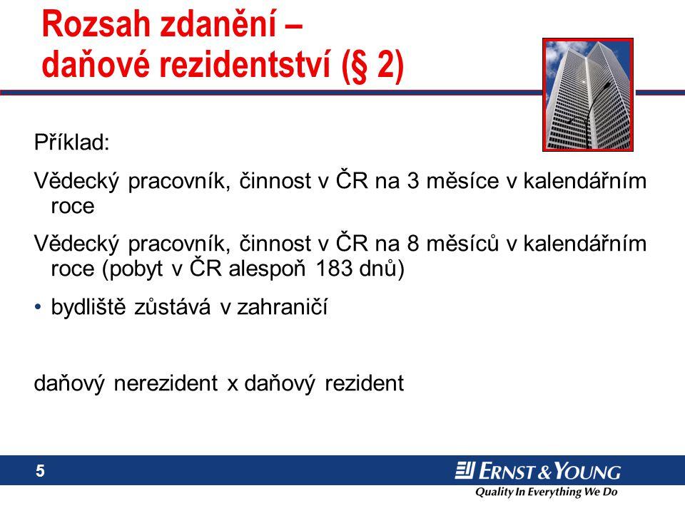 5 Rozsah zdanění – daňové rezidentství (§ 2) Příklad: Vědecký pracovník, činnost v ČR na 3 měsíce v kalendářním roce Vědecký pracovník, činnost v ČR n