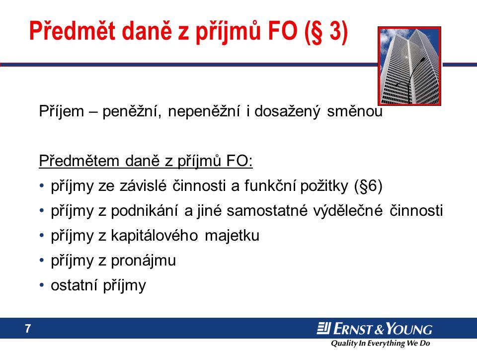 7 Předmět daně z příjmů FO (§ 3) Příjem – peněžní, nepeněžní i dosažený směnou Předmětem daně z příjmů FO: příjmy ze závislé činnosti a funkční požitk