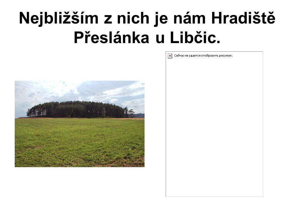 Nejbližším z nich je nám Hradiště Přeslánka u Libčic.