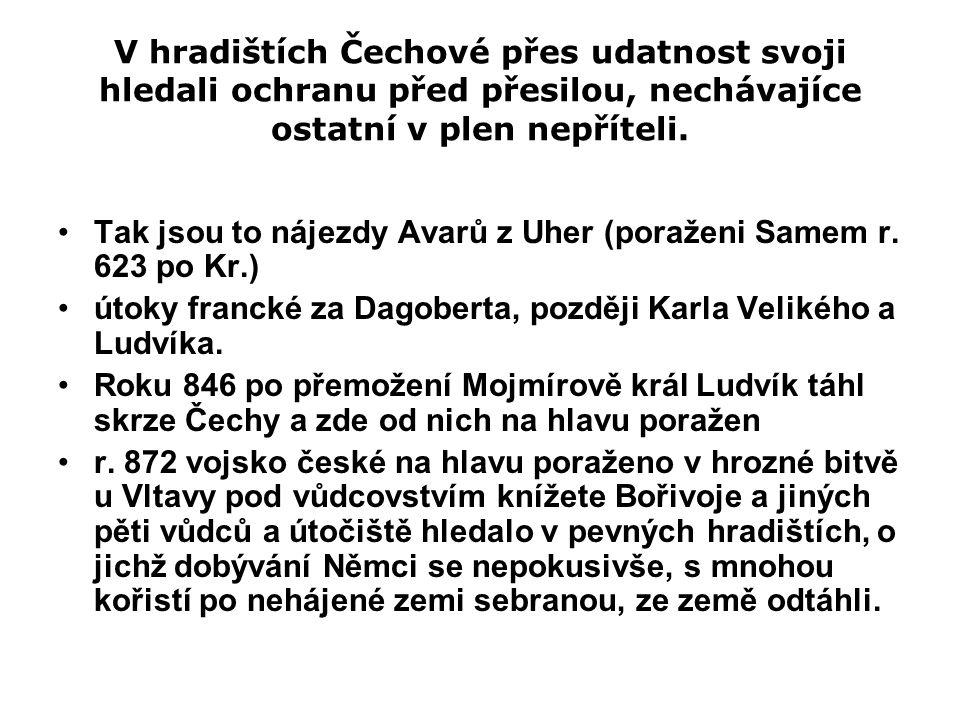 V hradištích Čechové přes udatnost svoji hledali ochranu před přesilou, nechávajíce ostatní v plen nepříteli. Tak jsou to nájezdy Avarů z Uher (poraže