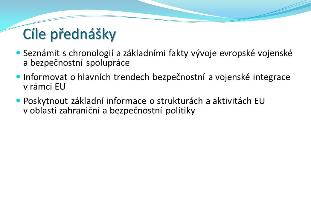 Obsah přednášky Počátky vojenské integrace Bruselská smlouva Evropské obranné společenství Západoevropská unie Ekonomická vs.