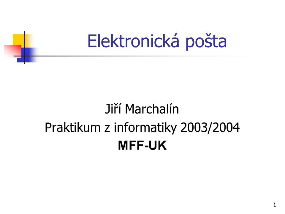 1 Elektronická pošta Jiří Marchalín Praktikum z informatiky 2003/2004 MFF-UK