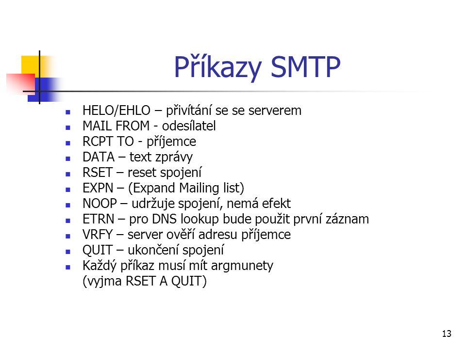 13 Příkazy SMTP HELO/EHLO – přivítání se se serverem MAIL FROM - odesílatel RCPT TO - příjemce DATA – text zprávy RSET – reset spojení EXPN – (Expand