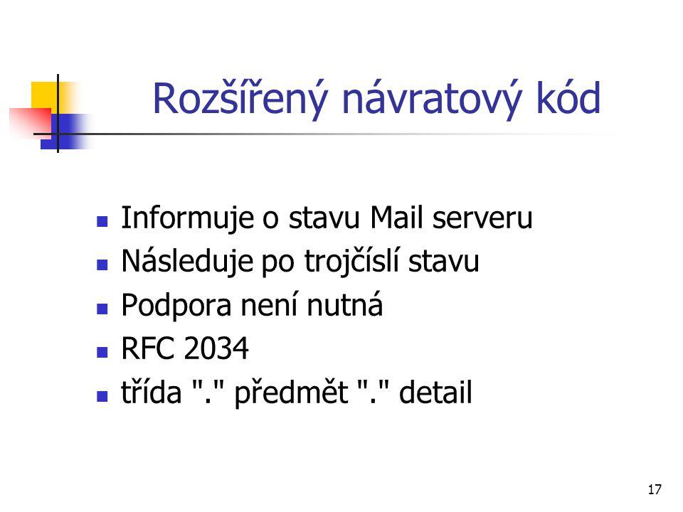 17 Rozšířený návratový kód Informuje o stavu Mail serveru Následuje po trojčíslí stavu Podpora není nutná RFC 2034 třída