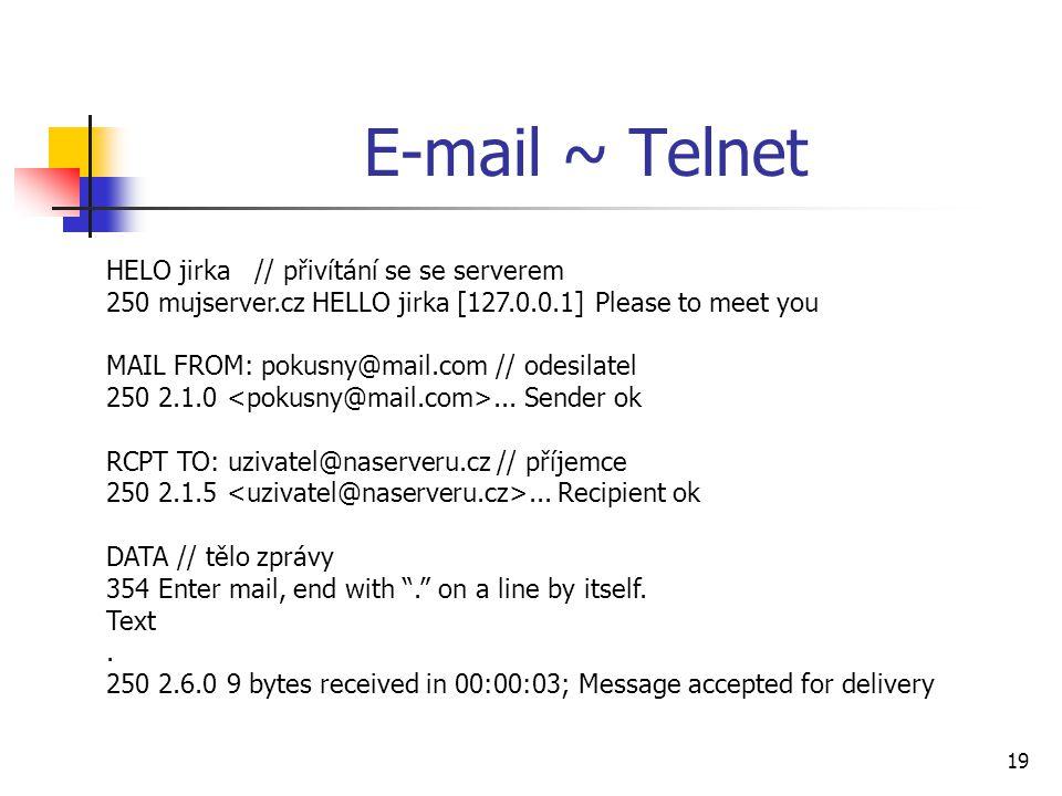 19 E-mail ~ Telnet HELO jirka // přivítání se se serverem 250 mujserver.cz HELLO jirka [127.0.0.1] Please to meet you MAIL FROM: pokusny@mail.com // o